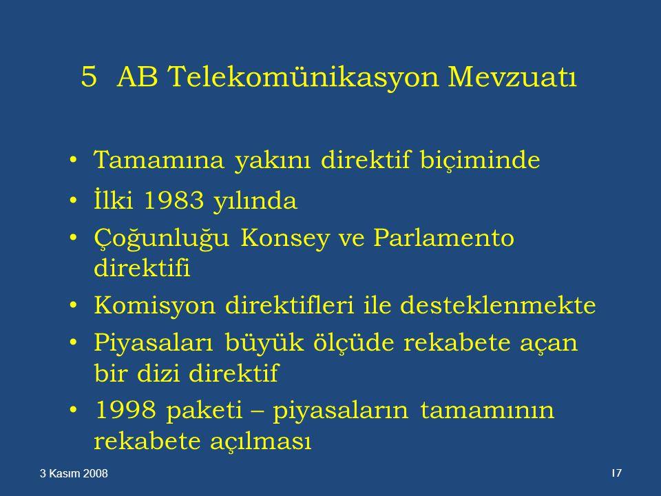 5 AB Telekomünikasyon Mevzuatı Tamamına yakını direktif biçiminde İlki 1983 yılında Çoğunluğu Konsey ve Parlamento direktifi Komisyon direktifleri ile desteklenmekte Piyasaları büyük ölçüde rekabete açan bir dizi direktif 1998 paketi – piyasaların tamamının rekabete açılması 3 Kasım 2008 17