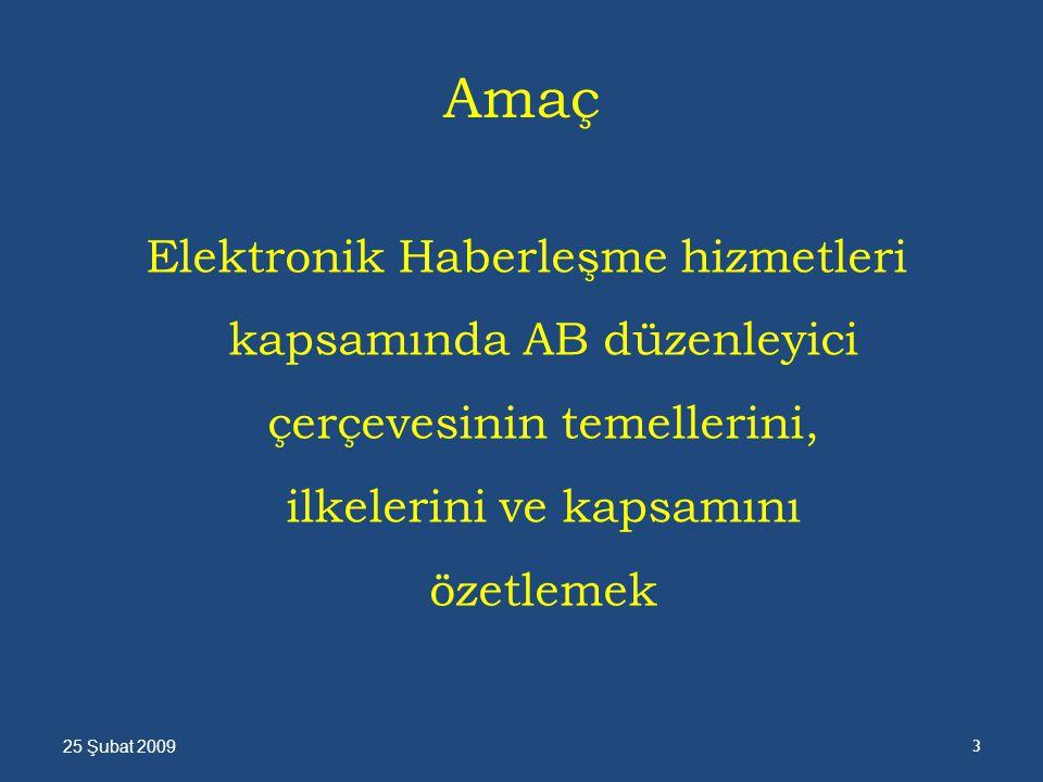 Amaç Elektronik Haberleşme hizmetleri kapsamında AB düzenleyici çerçevesinin temellerini, ilkelerini ve kapsamını özetlemek 25 Şubat 2009 3