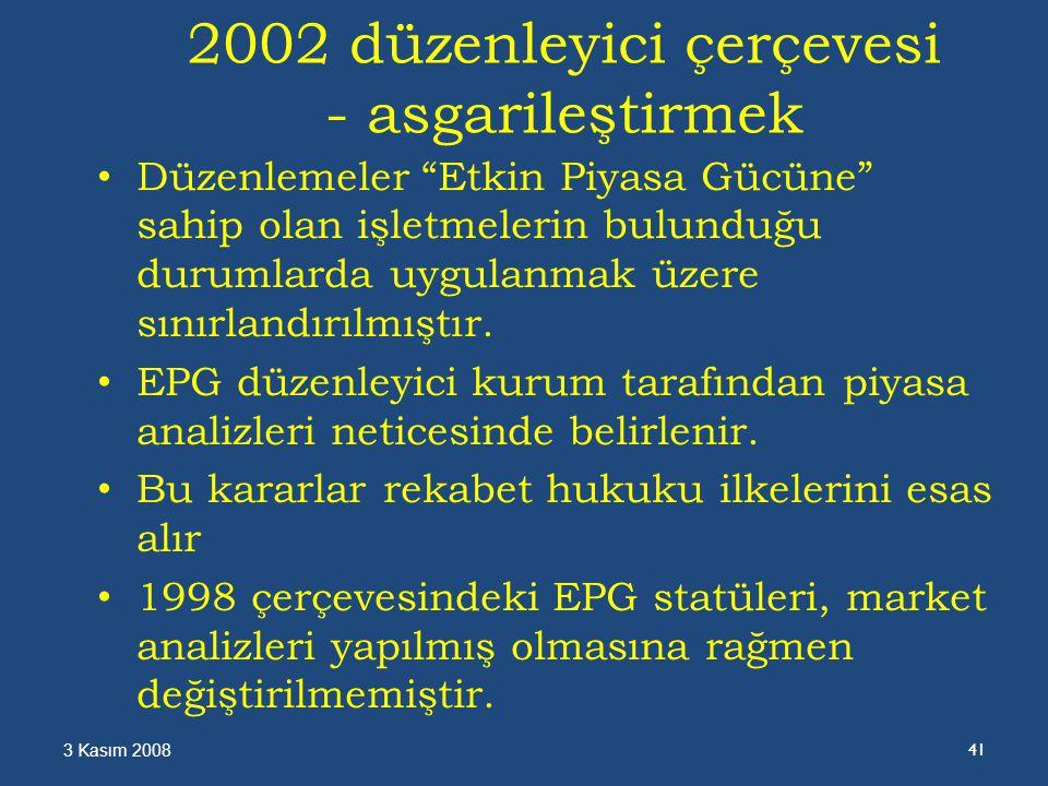 2002 düzenleyici çerçevesi - asgarileştirmek Düzenlemeler Etkin Piyasa Gücüne sahip olan işletmelerin bulunduğu durumlarda uygulanmak üzere sınırlandırılmıştır.
