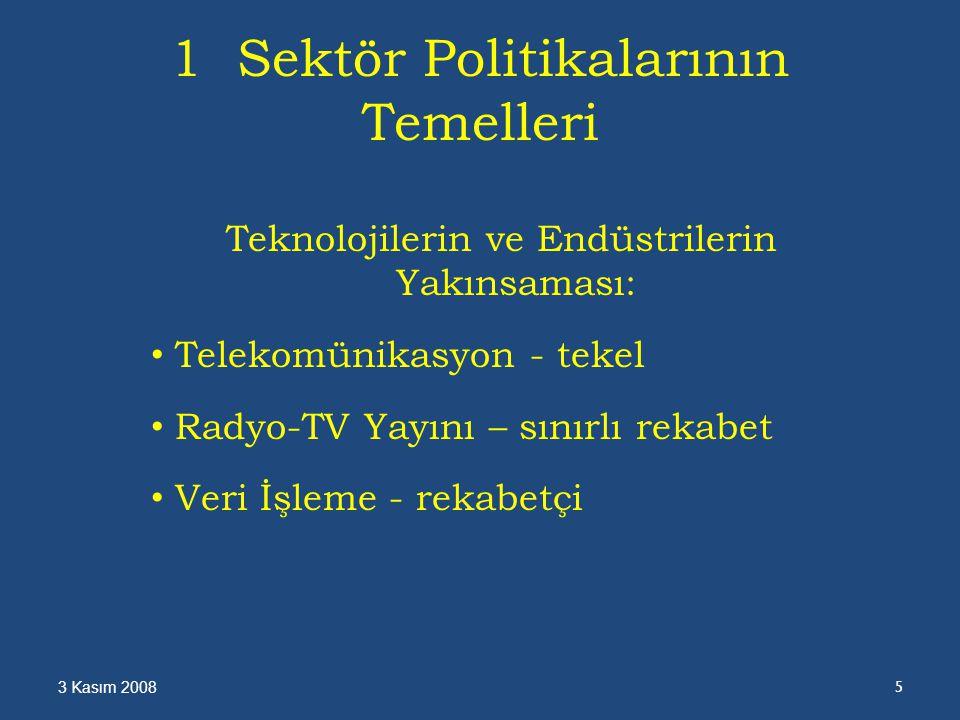1 Sektör Politikalarının Temelleri Teknolojilerin ve Endüstrilerin Yakınsaması: Telekomünikasyon - tekel Radyo-TV Yayını – sınırlı rekabet Veri İşleme - rekabetçi 3 Kasım 2008 5
