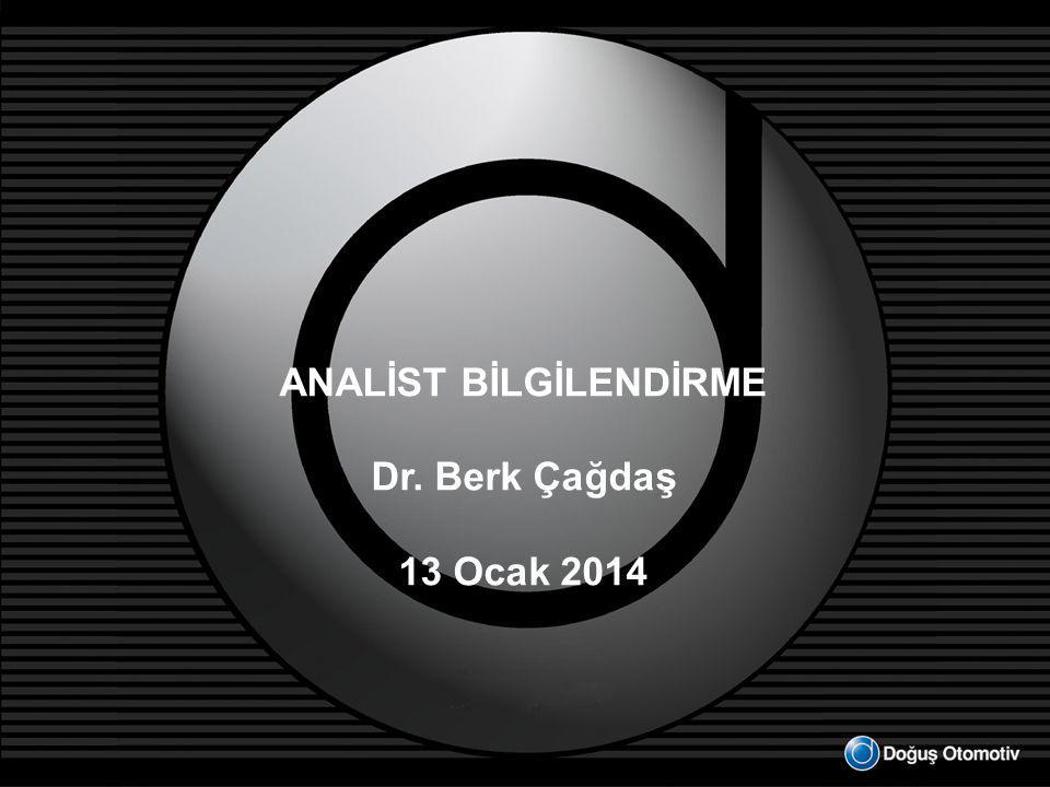 ANALİST BİLGİLENDİRME Dr. Berk Çağdaş 13 Ocak 2014
