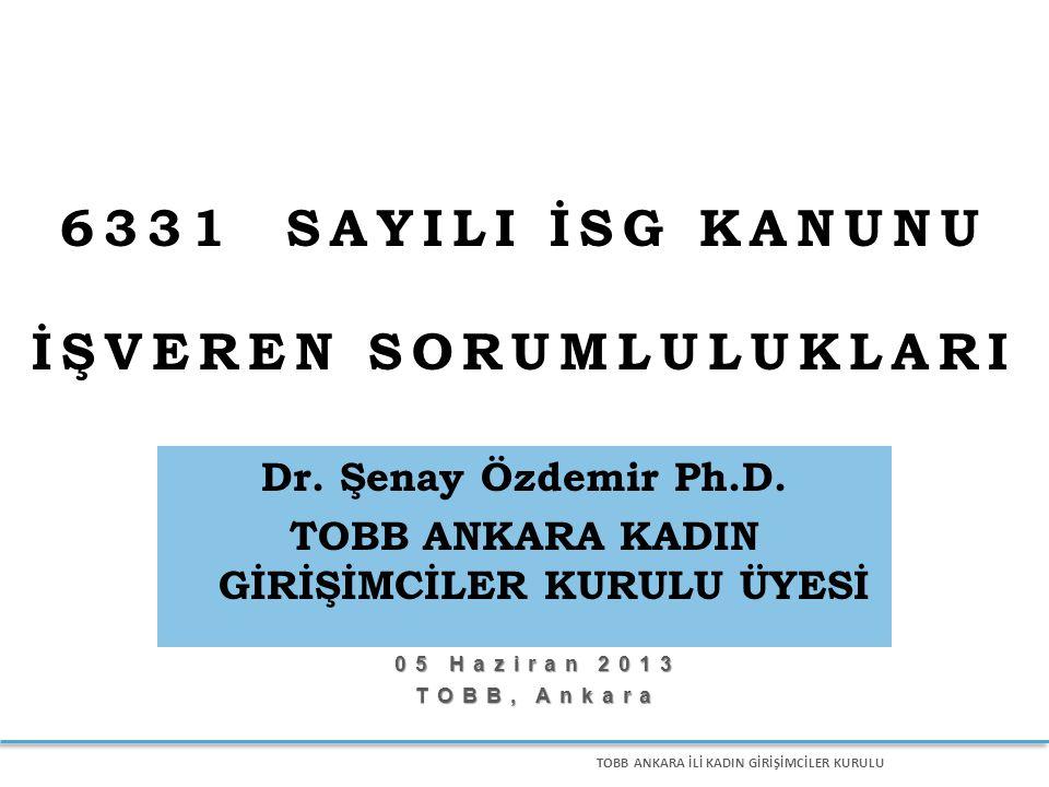TOBB ANKARA İLİ KADIN GİRİŞİMCİLER KURULU 05 Haziran 2013 TOBB, Ankara 6331 SAYILI İSG KANUNU İŞVEREN SORUMLULUKLARI Dr.