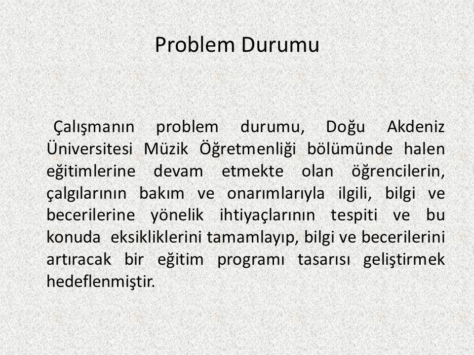 Problem Durumu Çalışmanın problem durumu, Doğu Akdeniz Üniversitesi Müzik Öğretmenliği bölümünde halen eğitimlerine devam etmekte olan öğrencilerin, ç