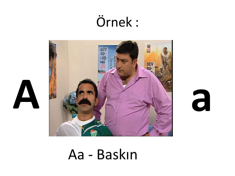 Örnek : Aa - Baskın A a