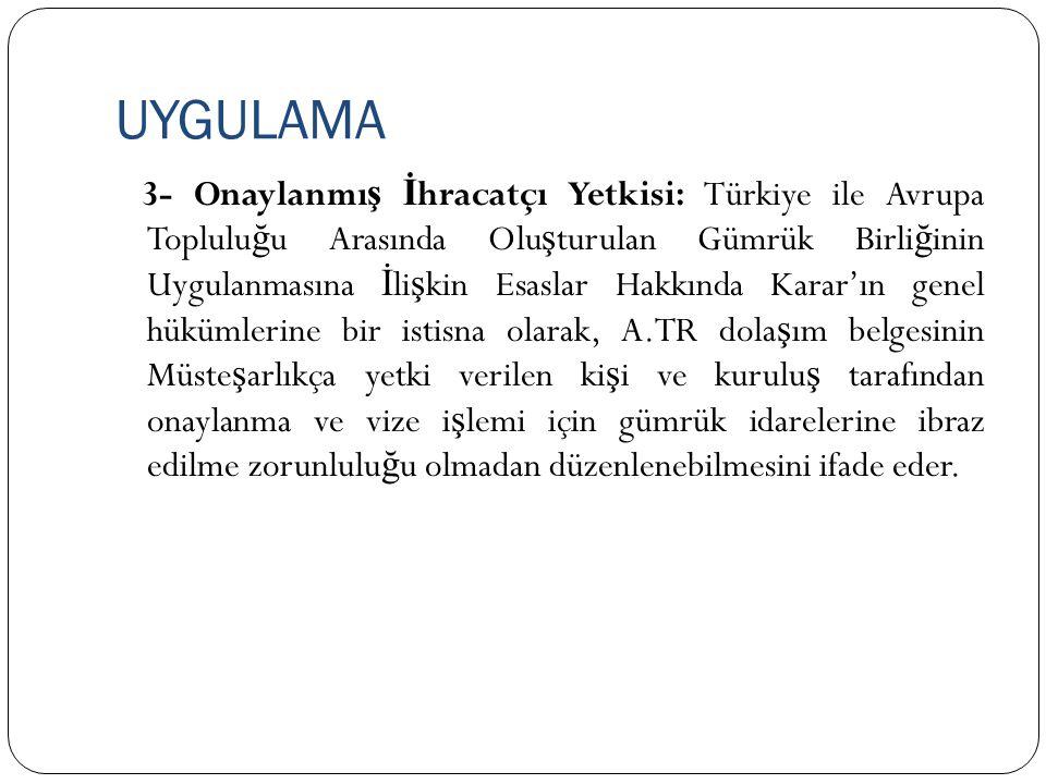 UYGULAMA 3- Onaylanmı ş İ hracatçı Yetkisi: Türkiye ile Avrupa Toplulu ğ u Arasında Olu ş turulan Gümrük Birli ğ inin Uygulanmasına İ li ş kin Esaslar
