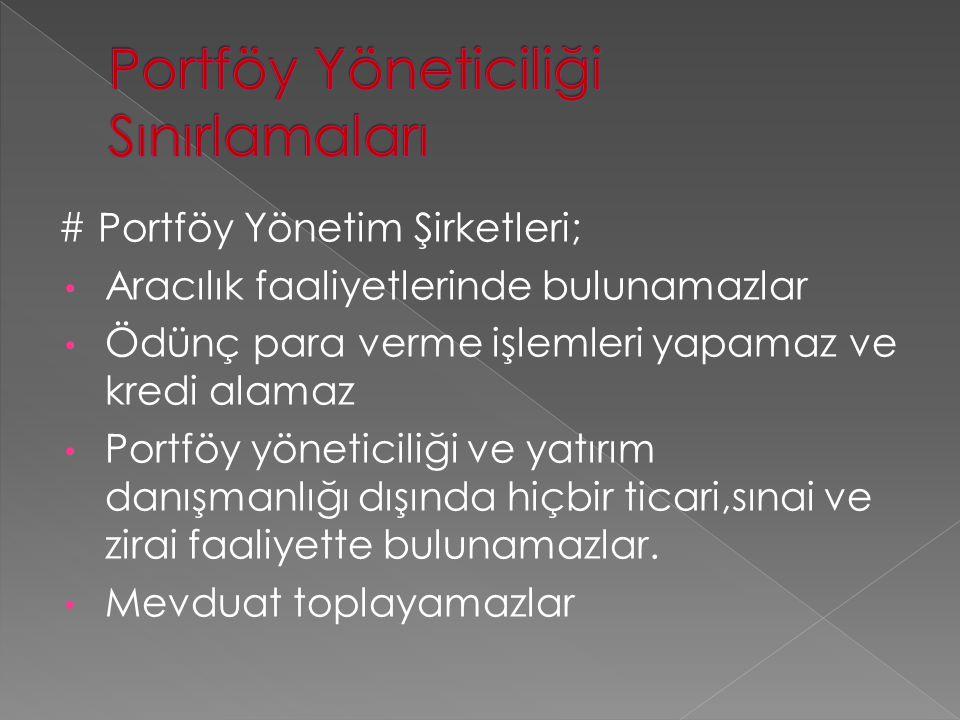 # Portföy Yönetim Şirketleri; Aracılık faaliyetlerinde bulunamazlar Ödünç para verme işlemleri yapamaz ve kredi alamaz Portföy yöneticiliği ve yatırım