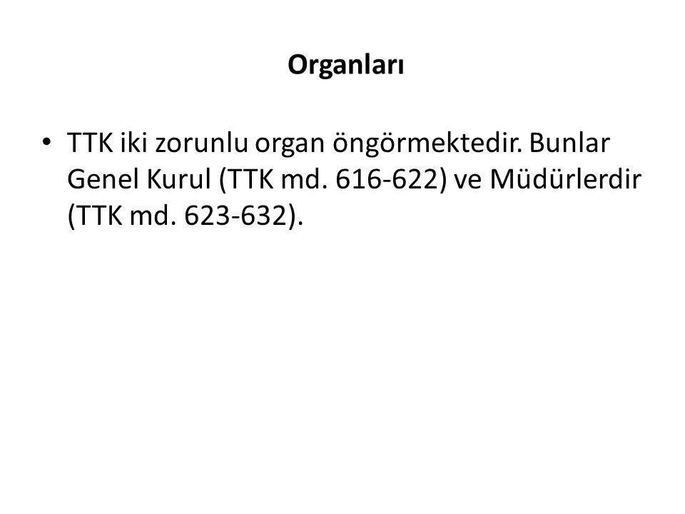 Organları TTK iki zorunlu organ öngörmektedir. Bunlar Genel Kurul (TTK md. 616-622) ve Müdürlerdir (TTK md. 623-632).