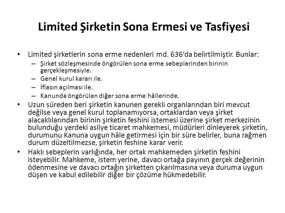 Limited Şirketin Sona Ermesi ve Tasfiyesi Limited şirketlerin sona erme nedenleri md. 636'da belirtilmiştir. Bunlar: – Şirket sözleşmesinde öngörülen