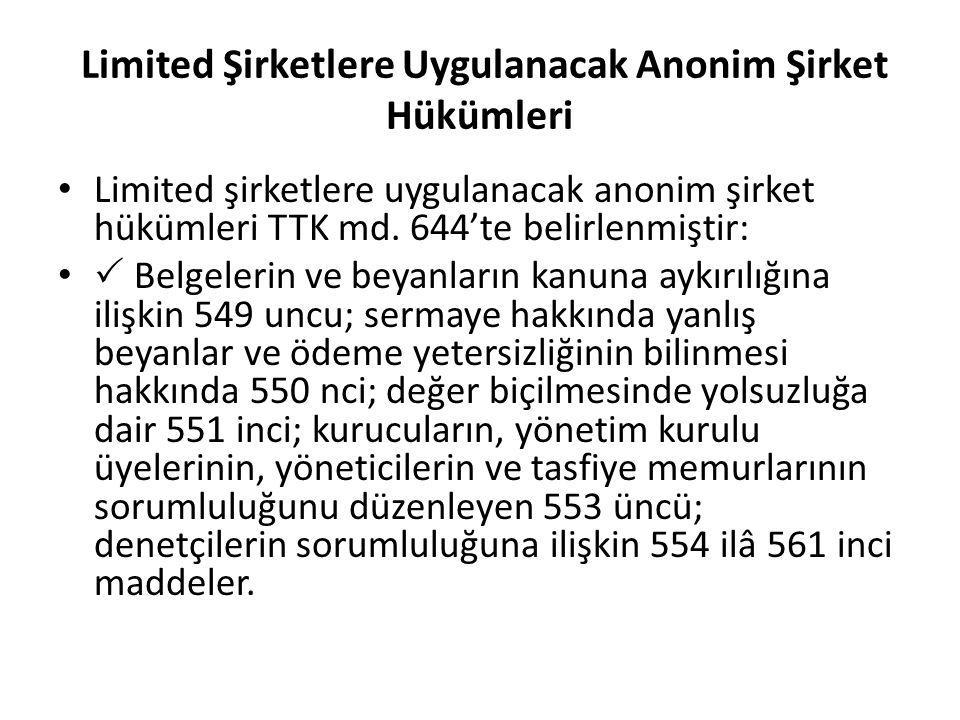 Limited Şirketlere Uygulanacak Anonim Şirket Hükümleri Limited şirketlere uygulanacak anonim şirket hükümleri TTK md. 644'te belirlenmiştir:  Belgele