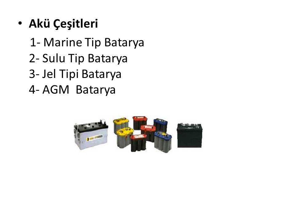 Akü Çeşitleri 1- Marine Tip Batarya 2- Sulu Tip Batarya 3- Jel Tipi Batarya 4- AGM Batarya