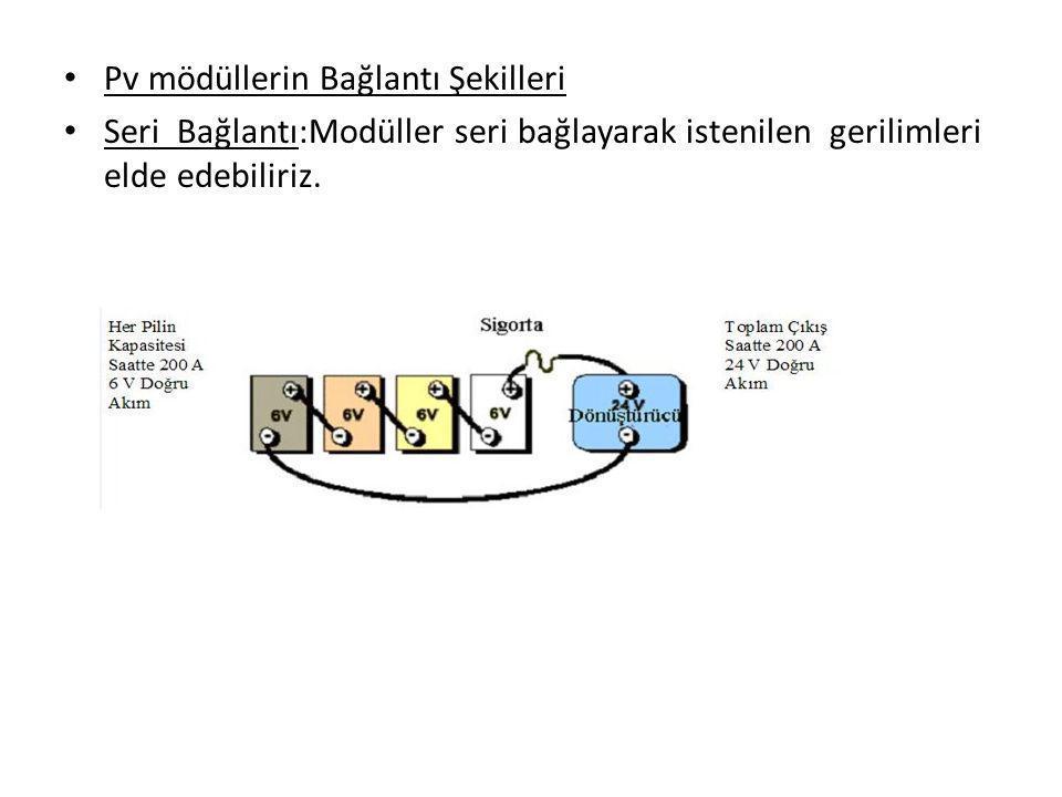 Pv mödüllerin Bağlantı Şekilleri Seri Bağlantı:Modüller seri bağlayarak istenilen gerilimleri elde edebiliriz.