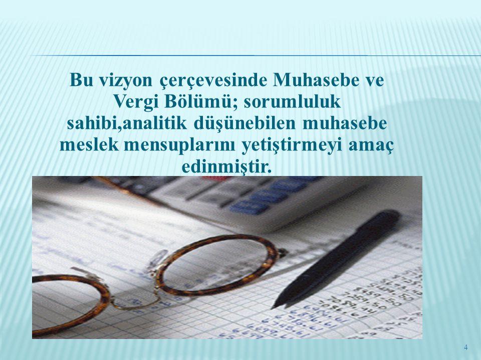 Bu vizyon çerçevesinde Muhasebe ve Vergi Bölümü; sorumluluk sahibi,analitik düşünebilen muhasebe meslek mensuplarını yetiştirmeyi amaç edinmiştir. 4