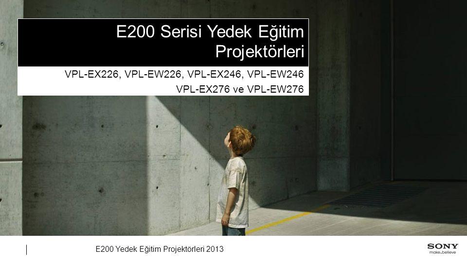 E200 Yedek Eğitim Projektörleri 2013 E200 Serisi Yedek Eğitim Projektörleri VPL-EX226, VPL-EW226, VPL-EX246, VPL-EW246 VPL-EX276 ve VPL-EW276