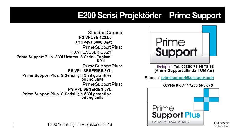 E200 Yedek Eğitim Projektörleri 2013 E200 Serisi Projektörler – Prime Support Standart Garanti: PS.VPLSE.123.L3 3 Yıl veya 3000 Saat PrimeSupport Plus: PS.VPL.SESERIES.2Y Prime Support Plus.