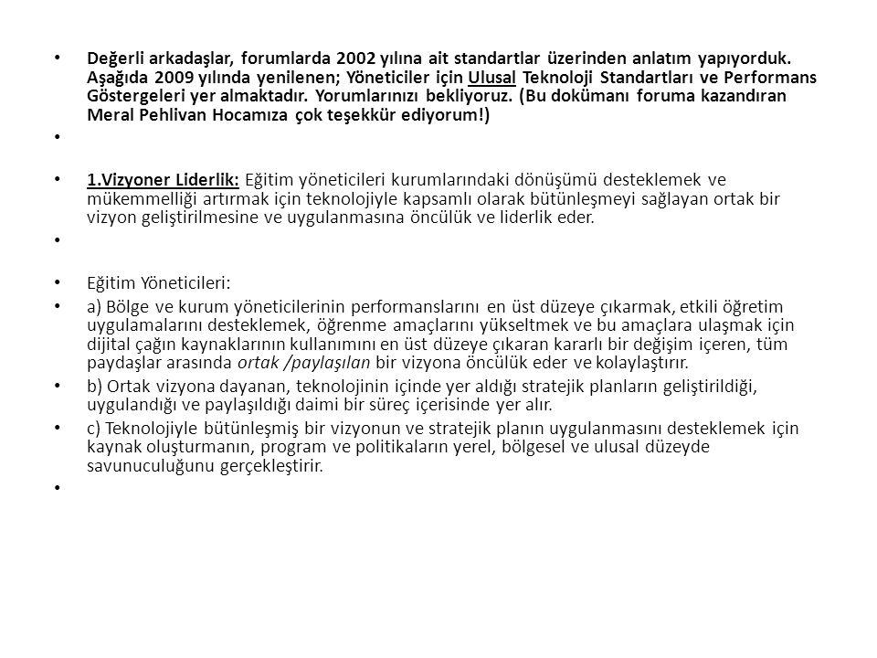 Değerli arkadaşlar, forumlarda 2002 yılına ait standartlar üzerinden anlatım yapıyorduk. Aşağıda 2009 yılında yenilenen; Yöneticiler için Ulusal Tekno