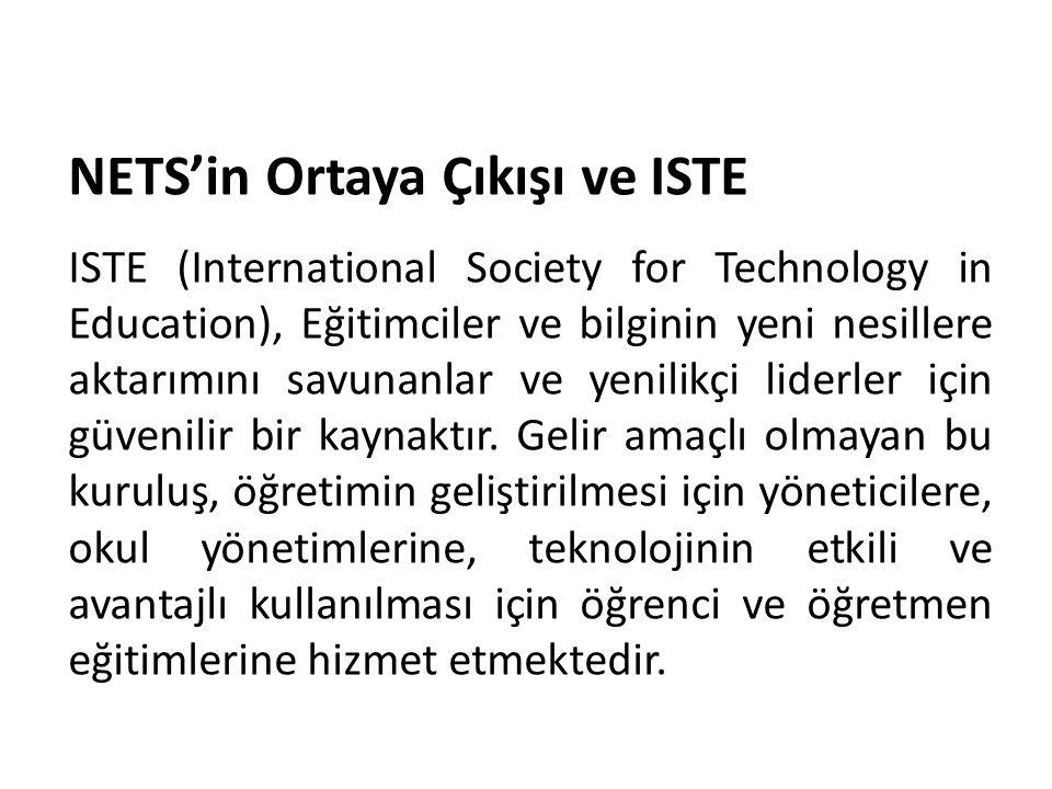 NETS'in Ortaya Çıkışı ve ISTE ISTE (International Society for Technology in Education), Eğitimciler ve bilginin yeni nesillere aktarımını savunanlar v