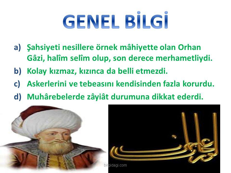 a)Şahsiyeti nesillere örnek mâhiyette olan Orhan Gâzi, halîm selîm olup, son derece merhametliydi. b)Kolay kızmaz, kızınca da belli etmezdi. c)Askerle