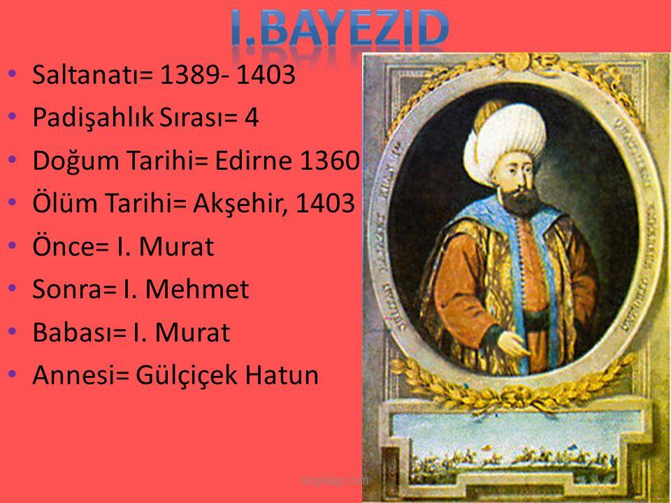 Saltanatı= 1389- 1403 Padişahlık Sırası= 4 Doğum Tarihi= Edirne 1360 Ölüm Tarihi= Akşehir, 1403 Önce= I. Murat Sonra= I. Mehmet Babası= I. Murat Annes