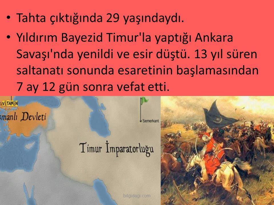 Tahta çıktığında 29 yaşındaydı. Yıldırım Bayezid Timur'la yaptığı Ankara Savaşı'nda yenildi ve esir düştü. 13 yıl süren saltanatı sonunda esaretinin b