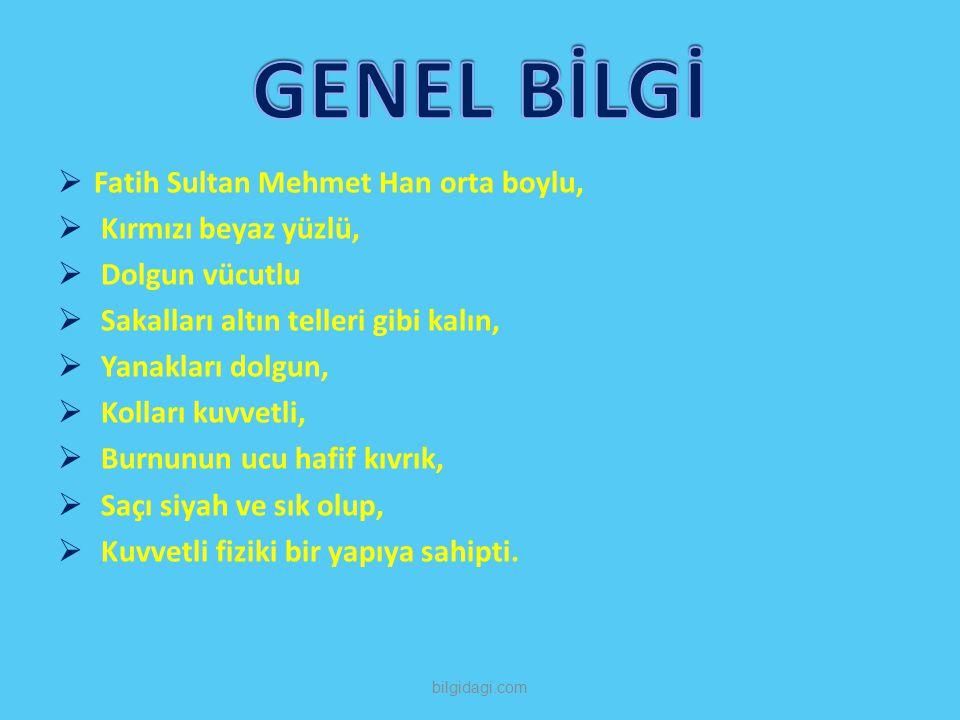  Fatih Sultan Mehmet Han orta boylu,  Kırmızı beyaz yüzlü,  Dolgun vücutlu  Sakalları altın telleri gibi kalın,  Yanakları dolgun,  Kolları kuvv
