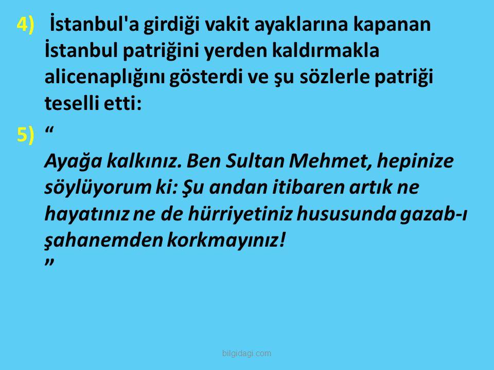 """4) İstanbul'a girdiği vakit ayaklarına kapanan İstanbul patriğini yerden kaldırmakla alicenaplığını gösterdi ve şu sözlerle patriği teselli etti: 5)"""""""