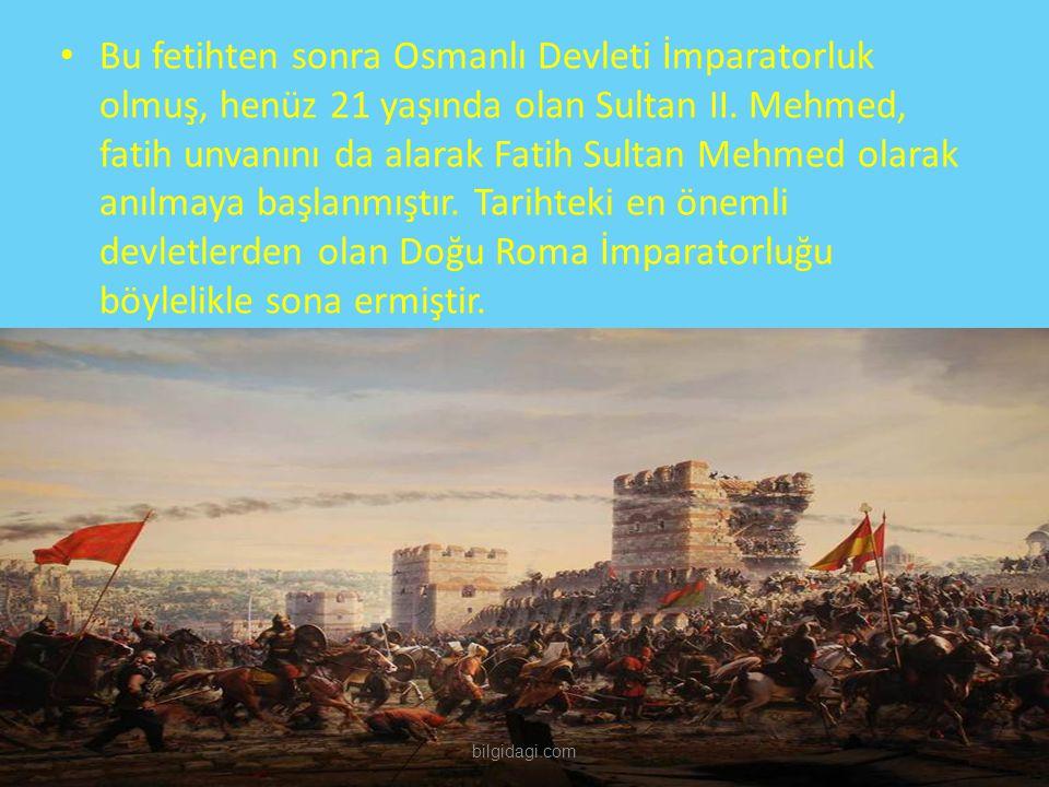 Bu fetihten sonra Osmanlı Devleti İmparatorluk olmuş, henüz 21 yaşında olan Sultan II. Mehmed, fatih unvanını da alarak Fatih Sultan Mehmed olarak anı