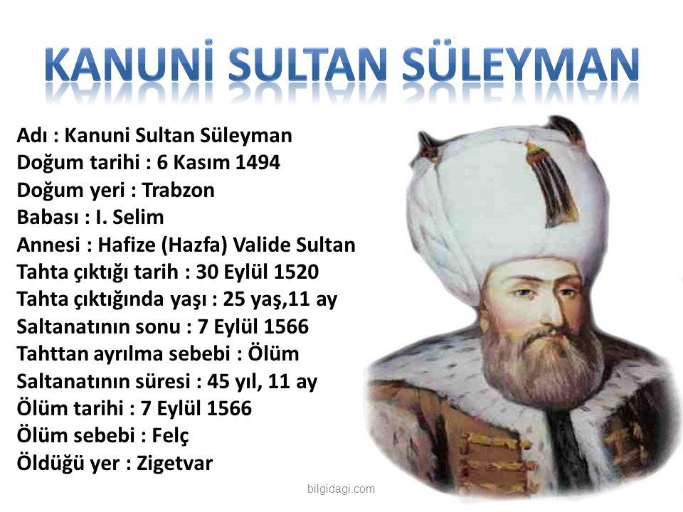 Adı : Kanuni Sultan Süleyman Doğum tarihi : 6 Kasım 1494 Doğum yeri : Trabzon Babası : I. Selim Annesi : Hafize (Hazfa) Valide Sultan Tahta çıktığı ta