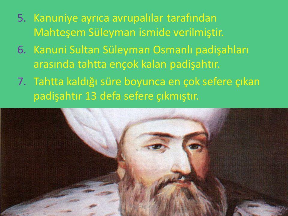 5.Kanuniye ayrıca avrupalılar tarafından Mahteşem Süleyman ismide verilmiştir. 6.Kanuni Sultan Süleyman Osmanlı padişahları arasında tahtta ençok kala