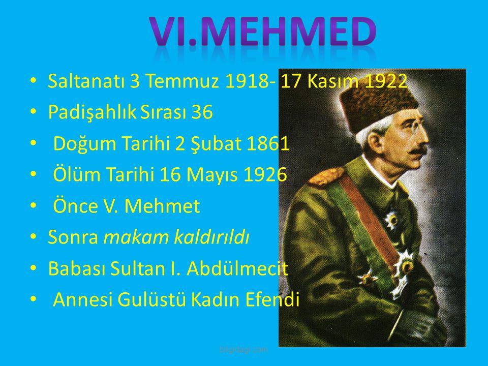 Saltanatı 3 Temmuz 1918- 17 Kasım 1922 Padişahlık Sırası 36 Doğum Tarihi 2 Şubat 1861 Ölüm Tarihi 16 Mayıs 1926 Önce V. Mehmet Sonra makam kaldırıldı