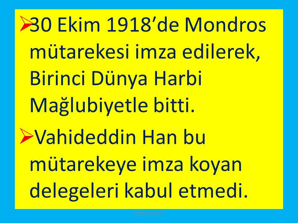 30 Ekim 1918′de Mondros mütarekesi imza edilerek, Birinci Dünya Harbi Mağlubiyetle bitti.  Vahideddin Han bu mütarekeye imza koyan delegeleri kabul
