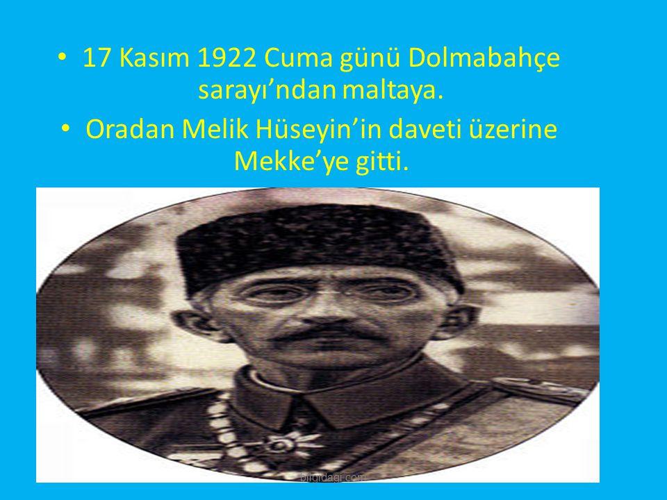 17 Kasım 1922 Cuma günü Dolmabahçe sarayı'ndan maltaya. Oradan Melik Hüseyin'in daveti üzerine Mekke'ye gitti. bilgidagi.com
