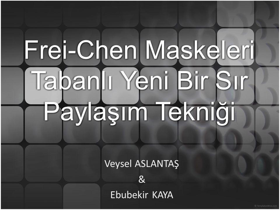 Veysel ASLANTAŞ & Ebubekir KAYA Frei-Chen Maskeleri Tabanlı Yeni Bir Sır Paylaşım Tekniği