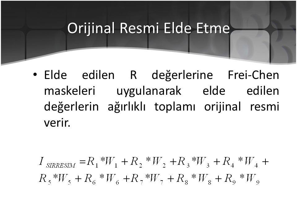 Orijinal Resmi Elde Etme Elde edilen R değerlerine Frei-Chen maskeleri uygulanarak elde edilen değerlerin ağırlıklı toplamı orijinal resmi verir.