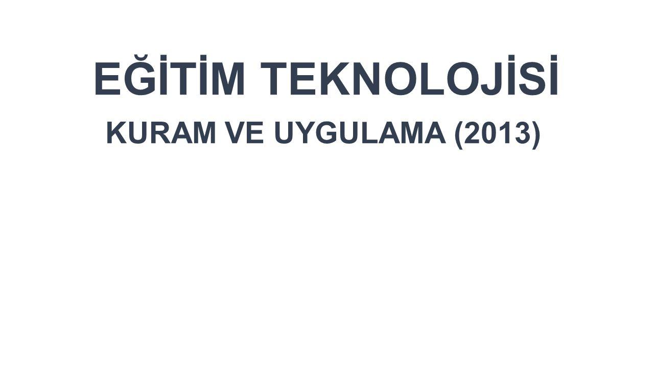 EĞİTİM TEKNOLOJİSİ KURAM VE UYGULAMA (2013)