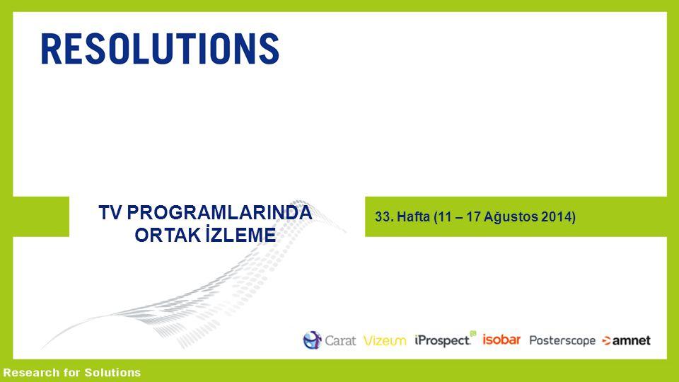 TV PROGRAMLARINDA ORTAK İZLEME 33. Hafta (11 – 17 Ağustos 2014)