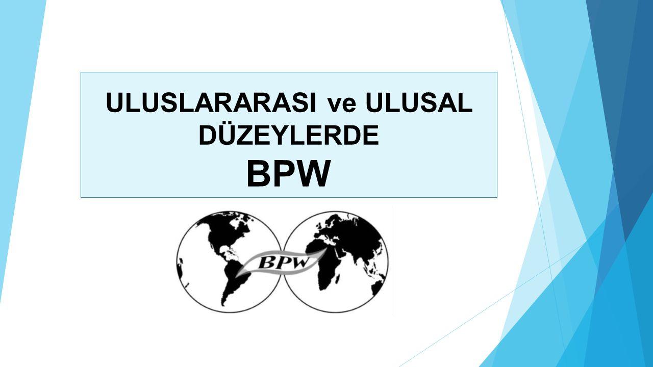 BPW- İş ve Meslek Sahibi Kadınlar Derneği; 1919 yılında ABD'de ve BPW-Uluslararası Federasyonu ; Avrupa ve Amerika'da, iş ve meslek yaşamında yer alan kadınların uluslararası bir örgüt çatısı altında birleşmeleri sonucunda 1930 yılında Cenevre'de Dr.