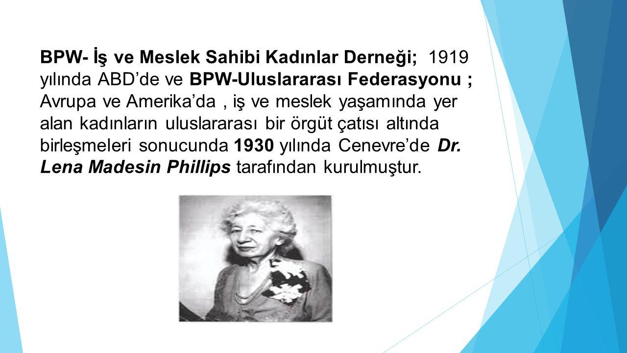 BPW- İş ve Meslek Sahibi Kadınlar Derneği; 1919 yılında ABD'de ve BPW-Uluslararası Federasyonu ; Avrupa ve Amerika'da, iş ve meslek yaşamında yer alan