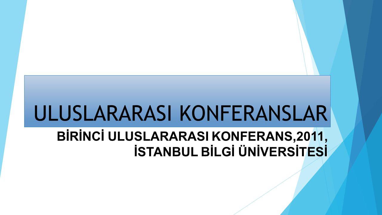 ULUSLARARASI KONFERANSLAR BİRİNCİ ULUSLARARASI KONFERANS,2011, İSTANBUL BİLGİ ÜNİVERSİTESİ