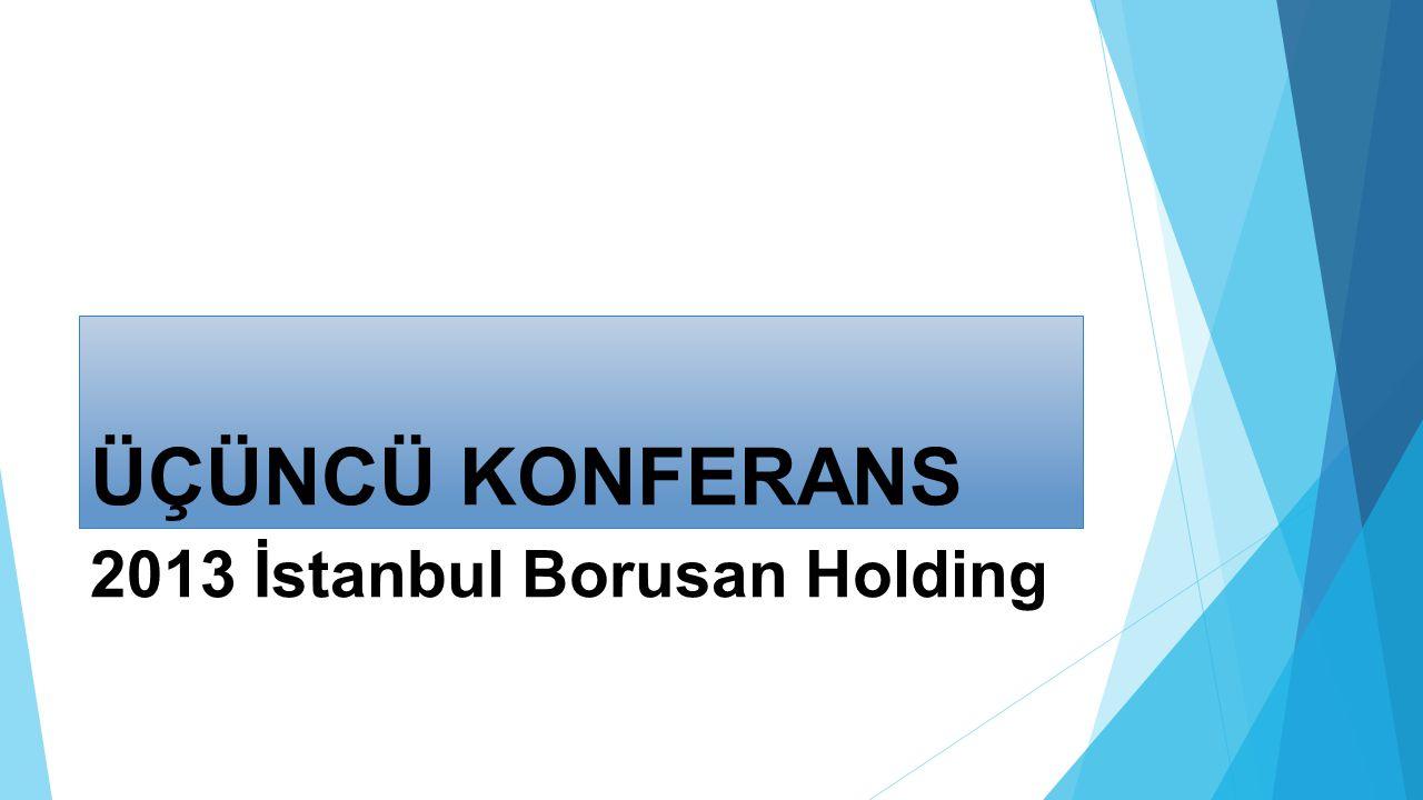 ÜÇÜNCÜ KONFERANS 2013 İstanbul Borusan Holding