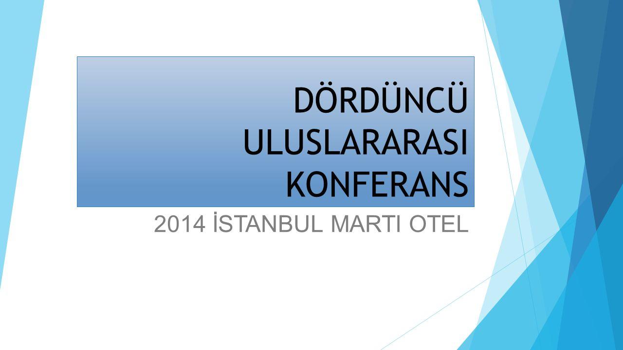 DÖRDÜNCÜ ULUSLARARASI KONFERANS 2014 İSTANBUL MARTI OTEL