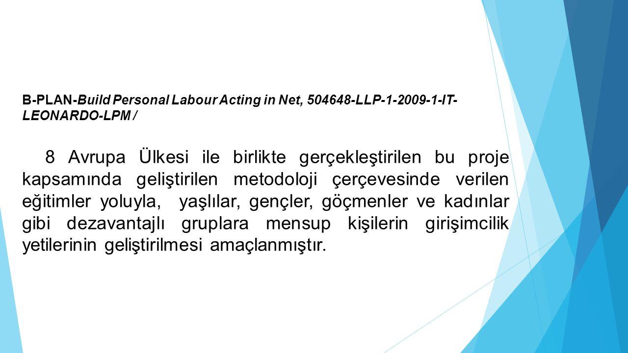 B-PLAN-Build Personal Labour Acting in Net, 504648-LLP-1-2009-1-IT- LEONARDO-LPM / 8 Avrupa Ülkesi ile birlikte gerçekleştirilen bu proje kapsamında g