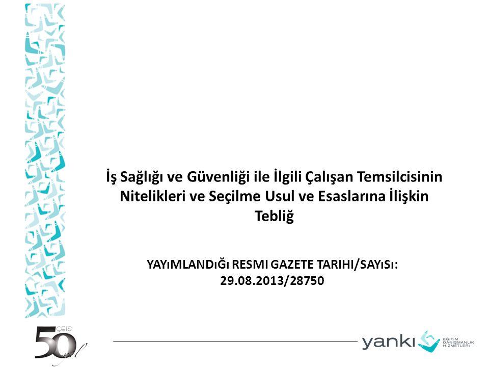 YAYıMLANDıĞı RESMI GAZETE TARIHI/SAYıSı: 29.08.2013/28750 İş Sağlığı ve Güvenliği ile İlgili Çalışan Temsilcisinin Nitelikleri ve Seçilme Usul ve Esas