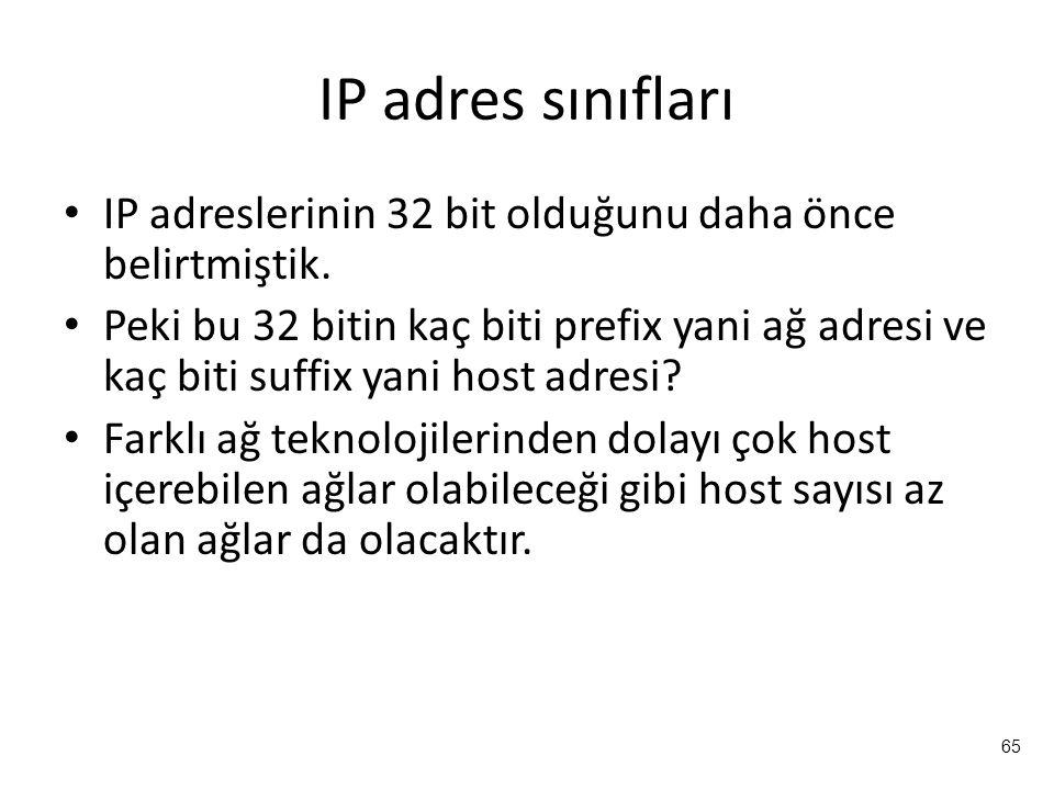 65 IP adres sınıfları IP adreslerinin 32 bit olduğunu daha önce belirtmiştik. Peki bu 32 bitin kaç biti prefix yani ağ adresi ve kaç biti suffix yani