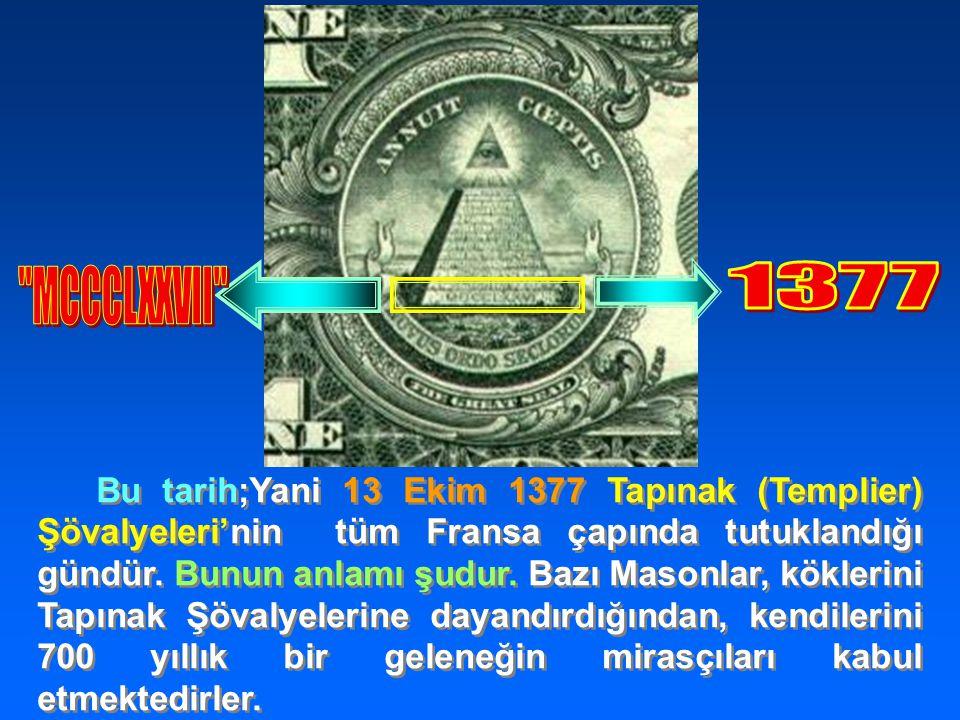 Bu tarih;Yani 13 Ekim 1377 Tapınak (Templier) Şövalyeleri'nin tüm Fransa çapında tutuklandığı gündür.