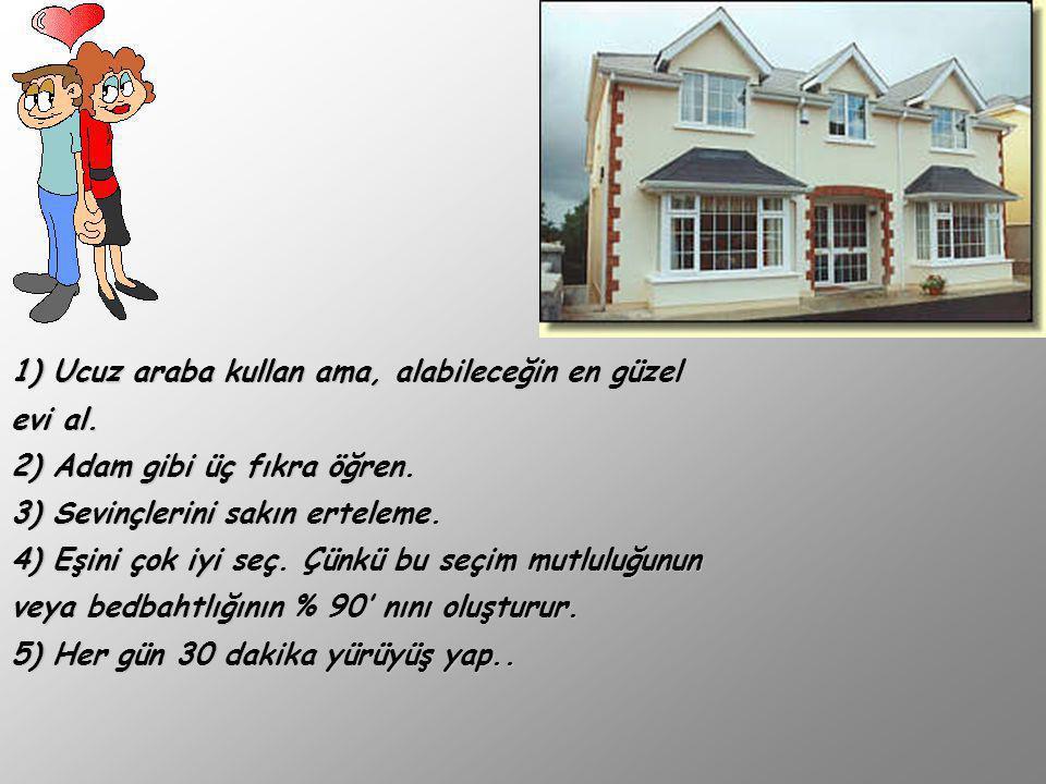 1) Ucuz araba kullan ama, alabileceğin en güzel evi al.