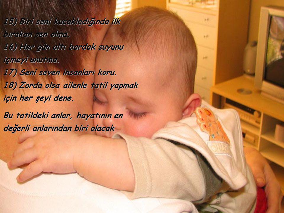11) Çocukların, adet kelimesini duyduklarında seni hatırlayacak şekilde yaşa.