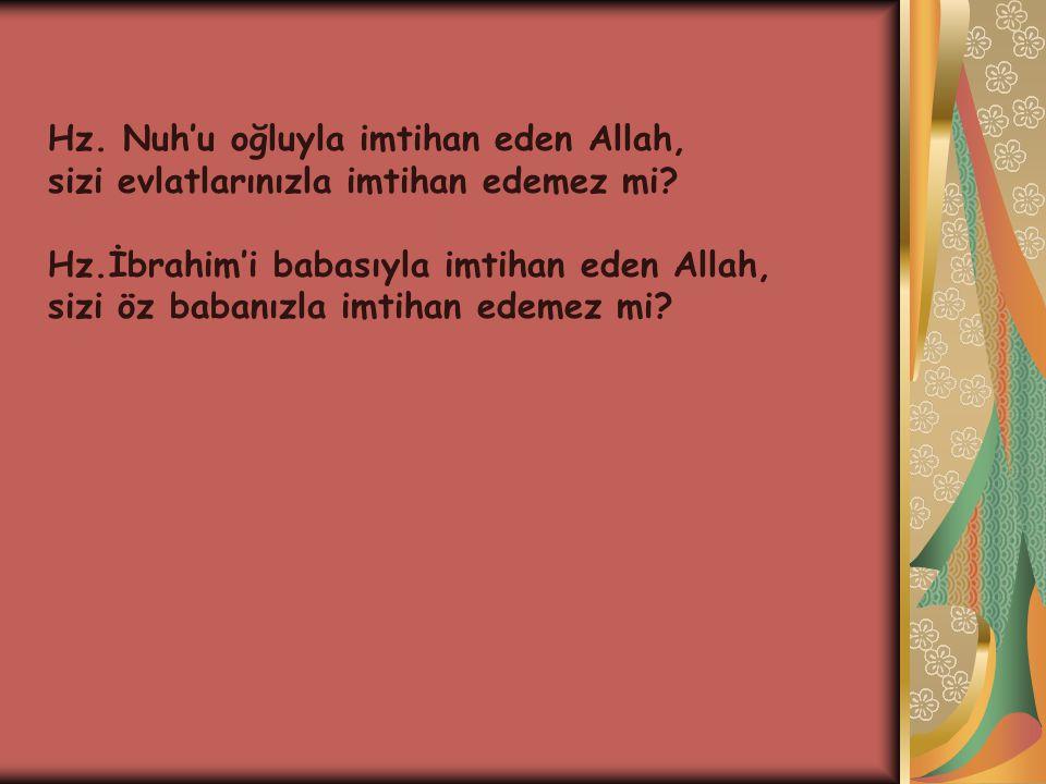 Hz.Nuh'u oğluyla imtihan eden Allah, sizi evlatlarınızla imtihan edemez mi.