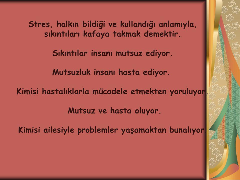 Stres, halkın bildiği ve kullandığı anlamıyla, sıkıntıları kafaya takmak demektir.