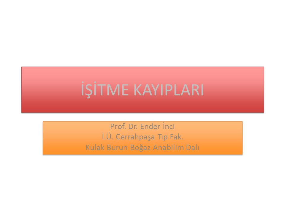 İŞİTME KAYIPLARI Prof.Dr. Ender İnci İ.Ü. Cerrahpaşa Tıp Fak.
