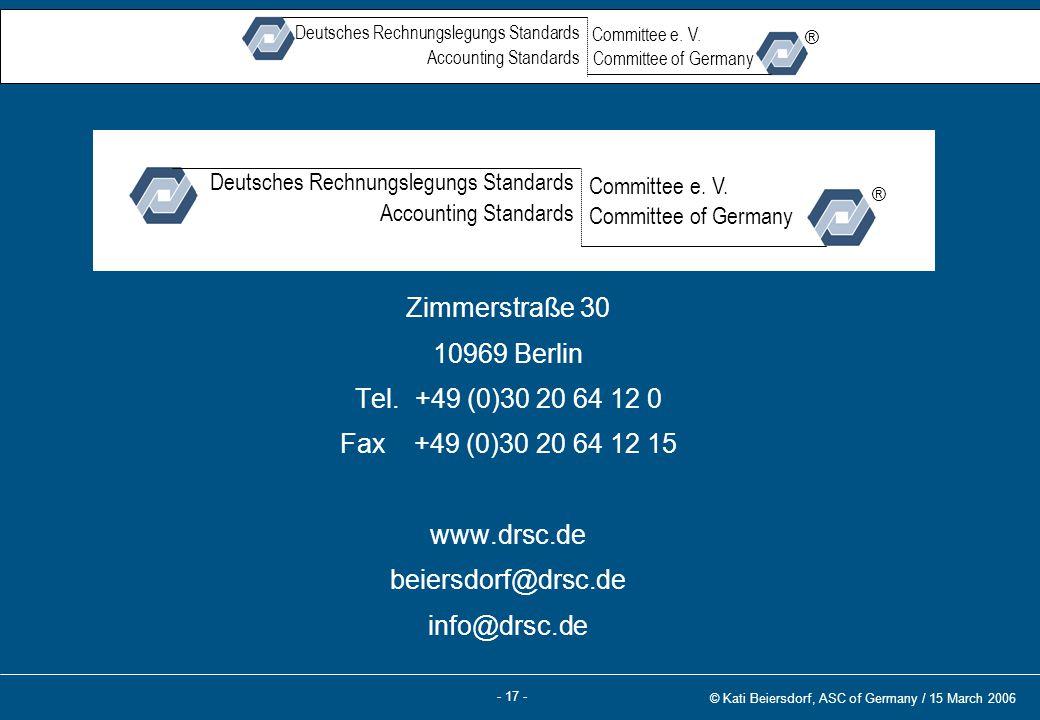 - 17 - © Kati Beiersdorf, ASC of Germany / 15 March 2006 ® Deutsches Rechnungslegungs Standards Accounting Standards Committee of Germany ® Committee